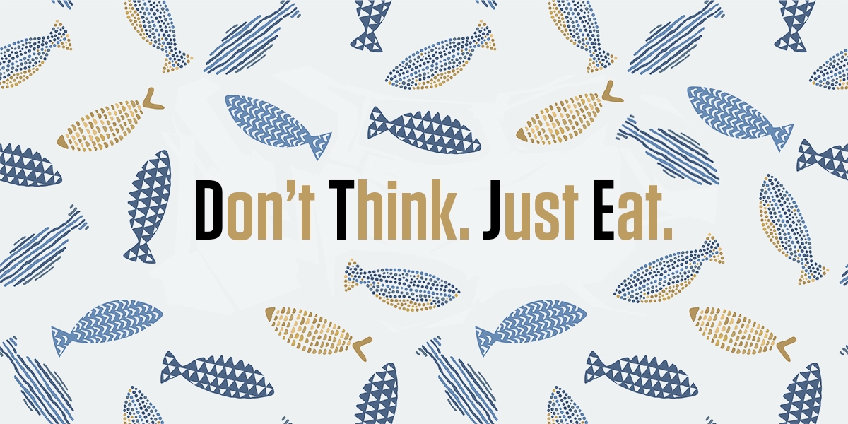 "Fish pattern with ""Don't Think. Just Eat."" text"